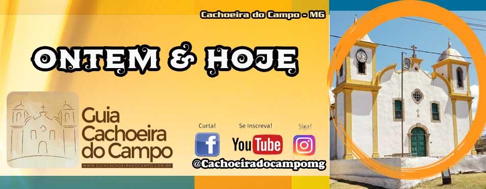 Ontem & Hoje.: Cachoeira do Campo – MG